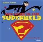 hoe-word-ik-een-superheldgideon-samson-9789025858421-3-1-image